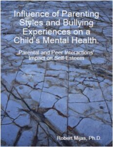 Influence of Parenting Styles and Bullying Experiences on a Child's Mental Health: Parental and Peer Interactions' Impact on Self-Esteem