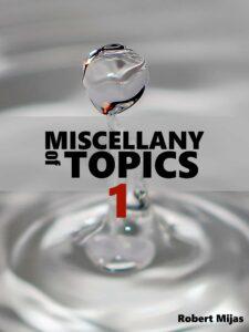 Miscellany of Topics 1